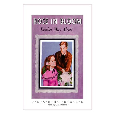 Rose in Bloom by Louisa May Alcott audiobook