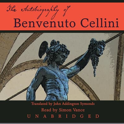 The Autobiography of Benvenuto Cellini by Benvenuto Cellini audiobook