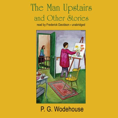The Man Upstairs and Other Stories by P. G. Wodehouse audiobook