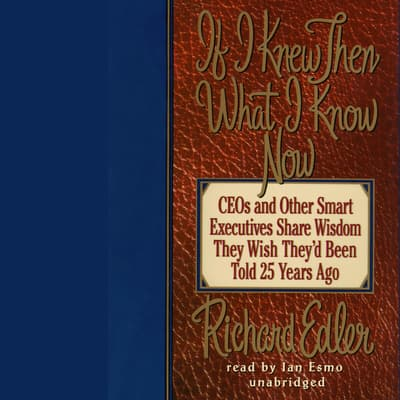If I Knew Then What I Know Now by Richard Edler audiobook