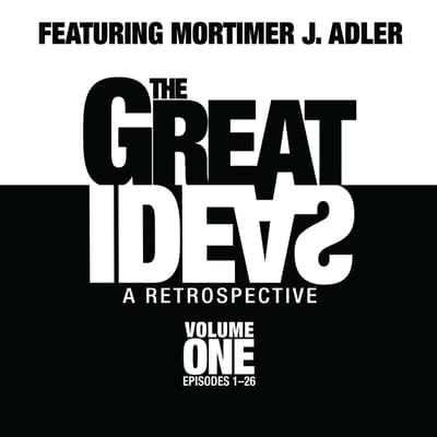 The Great Ideas: A Retrospective, Vol. 1 by Mortimer J. Adler audiobook