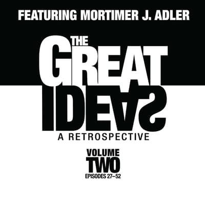 The Great Ideas: A Retrospective, Vol. 2 by Mortimer J. Adler audiobook