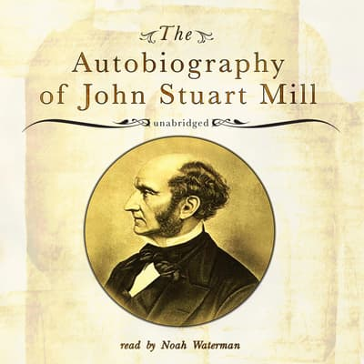 The Autobiography of John Stuart Mill by John Stuart Mill audiobook