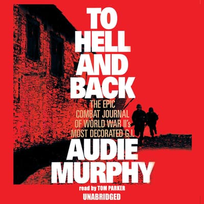 To Hell and Back by Audie Murphy audiobook
