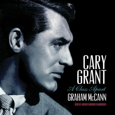 Cary Grant by Graham McCann audiobook