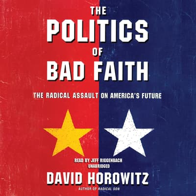 The Politics of Bad Faith by David Horowitz audiobook