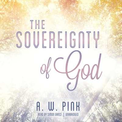 The Sovereignty of God by Arthur W. Pink audiobook