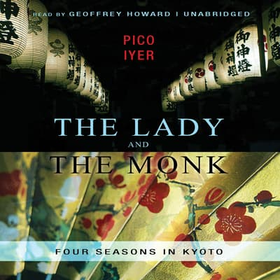 The Lady and the Monk by Pico Iyer audiobook