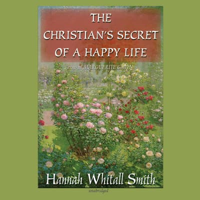 The Christian's Secret of a Happy Life by Hannah Whitall Smith audiobook