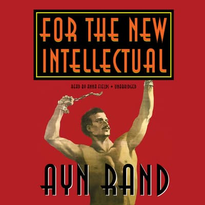 For the New Intellectual by Ayn Rand audiobook