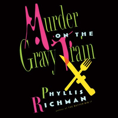 Murder on the Gravy Train by Phyllis Richman audiobook