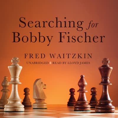 Searching for Bobby Fischer by Fred Waitzkin audiobook
