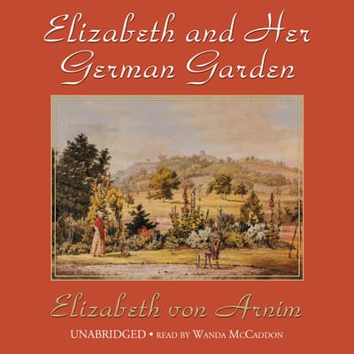 Elizabeth and Her German Garden by Elizabeth von Arnim audiobook