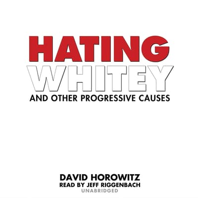 Hating Whitey and Other Progressive Causes by David Horowitz audiobook
