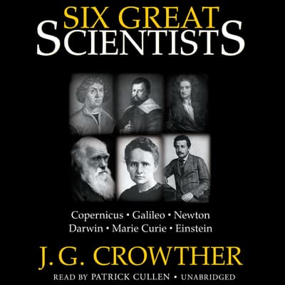 Six Great Scientists by J. G. Crowther audiobook