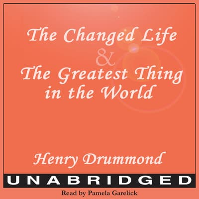The Changed Life and The Greatest Thing in The World by Henry Drummond audiobook