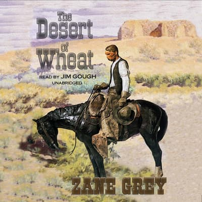 The Desert of Wheat by Zane Grey audiobook