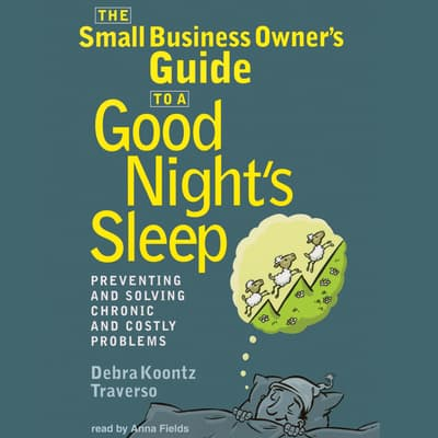 The Small Business Owner's Guide to a Good Night's Sleep by Debra Koontz Traverso audiobook