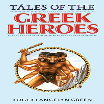 Tales of the Greek Heroes by Roger Lancelyn Green audiobook
