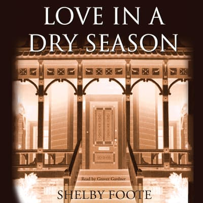 Love in a Dry Season by Shelby Foote audiobook