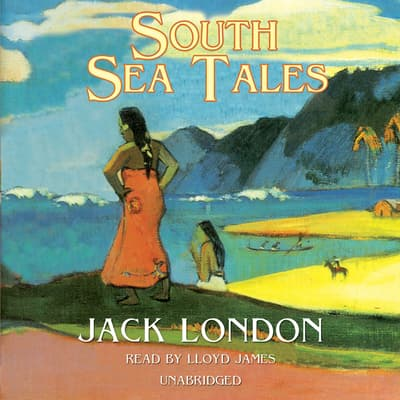 South Sea Tales by Jack London audiobook