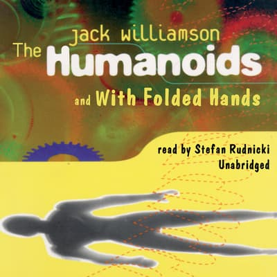 The Humanoids and With Folded Hands by Jack Williamson audiobook