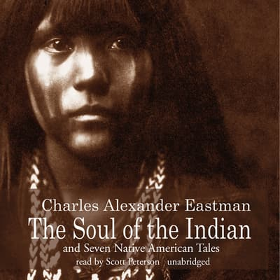 The Soul of the Indian and Seven Native American Tales by Charles Alexander Eastman audiobook