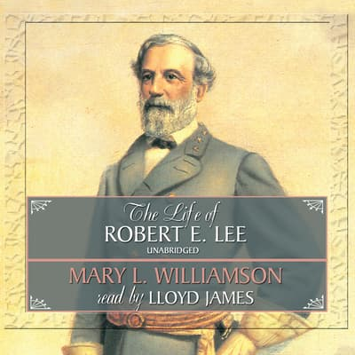The Life of Robert E. Lee by Mary L. Williamson audiobook