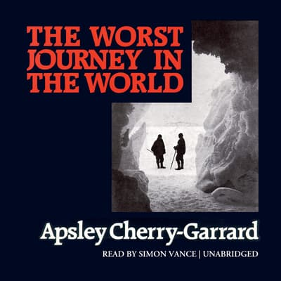 The Worst Journey in the World by Apsley Cherry-Garrard audiobook