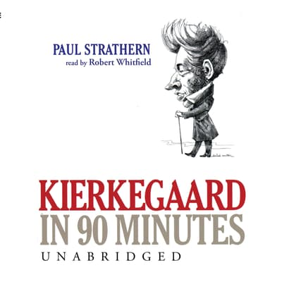 Kierkegaard in 90 Minutes by Paul Strathern audiobook