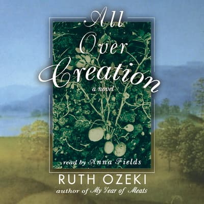 All Over Creation by Ruth Ozeki audiobook