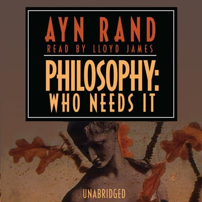 Philosophy: Who Needs It by Ayn Rand audiobook
