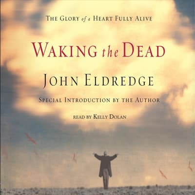 Waking the Dead by John Eldredge audiobook