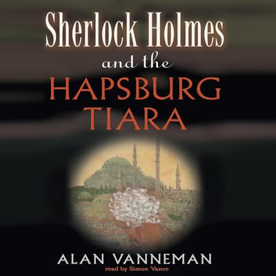 Sherlock Holmes and the Hapsburg Tiara by Alan Vanneman audiobook