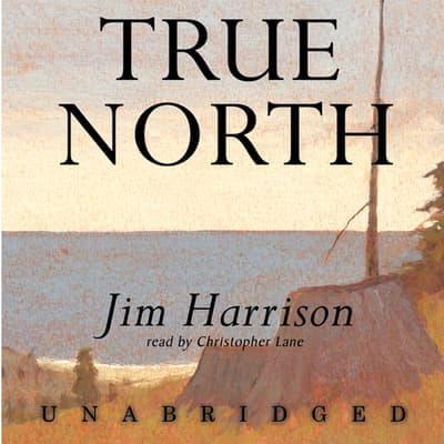 True North by Jim Harrison audiobook