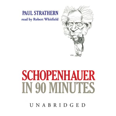 Schopenhauer in 90 Minutes by Paul Strathern audiobook