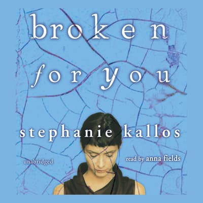 Broken for You by Stephanie Kallos audiobook