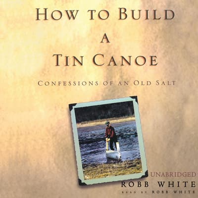 How to Build a Tin Canoe by Robb White audiobook