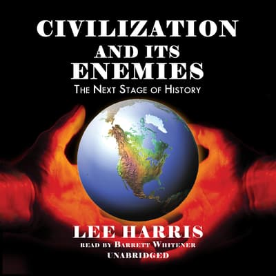 Civilization and Its Enemies by Lee Harris audiobook