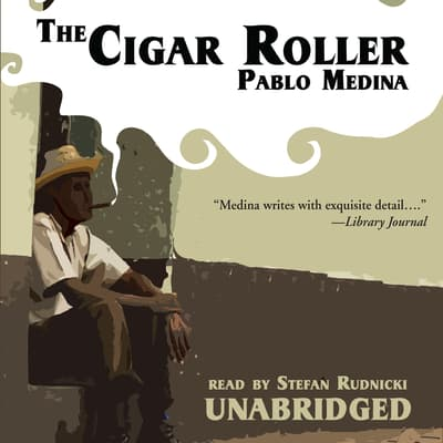 The Cigar Roller by Pablo Medina audiobook