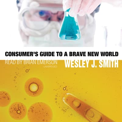 Consumer's Guide to a Brave New World by Wesley J. Smith audiobook