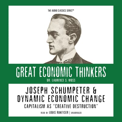Joseph Schumpeter and Dynamic Economic Change by Laurence S. Moss audiobook
