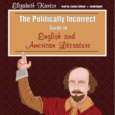 The Politically Incorrect Guide to English and American Literature by Elizabeth Kantor audiobook