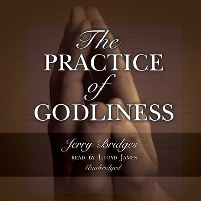 The Practice of Godliness by Jerry Bridges audiobook