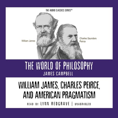 William James, Charles Peirce, and American Pragmatism by James  Campbell audiobook
