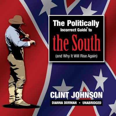 The Politically Incorrect Guide to the South (and Why It Will Rise Again) by Clint Johnson audiobook