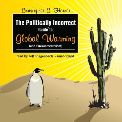 The Politically Incorrect Guide to Global Warming (and Environmentalism) by Christopher C. Horner audiobook
