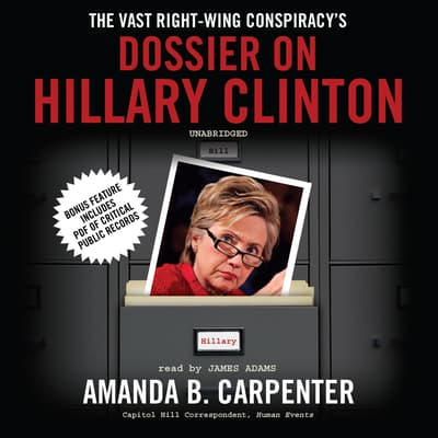 The Vast Right-Wing Conspiracy's Dossier on Hillary Clinton by Amanda B. Carpenter audiobook