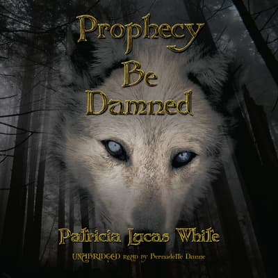 Prophecy Be Damned by Patricia Lucas White audiobook