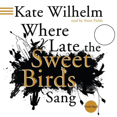 Where Late the Sweet Birds Sang by Kate Wilhelm audiobook